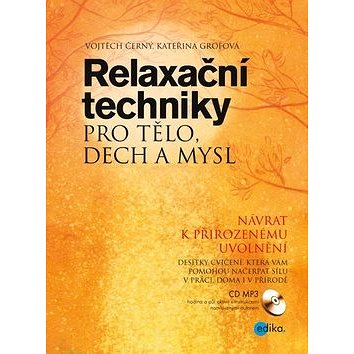 Relaxační techniky pro tělo, dech a mysl: Návrat k přirozenému uvolnění, obsahuje CD MP3 (978-80-266-0835-6)