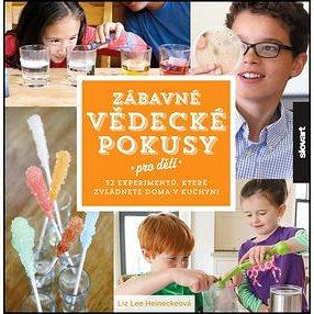 Zábavné vědecké pokusy pro děti: 52 experimentů, které zvládnete doma v kuchyni (978-80-7529-028-1)