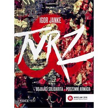 TVRZ Bojující solidarita - podzemní armáda (978-80-905942-5-8)