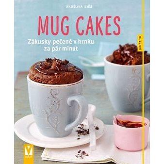 Mug cakes: Zákusky pečené v hrnku za pár minut (978-80-7236-975-1)