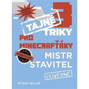 Tajné triky pro Minecrafťáky Mistr stavitel: Důvěrné (978-80-251-4607-1)