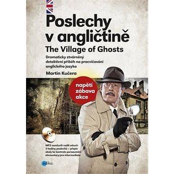 Poslechy v angličtině The Village of Ghosts: Dramaticky ztvárněný detektivní příběh, osahuje CD MP3 (978-80-266-0842-4)