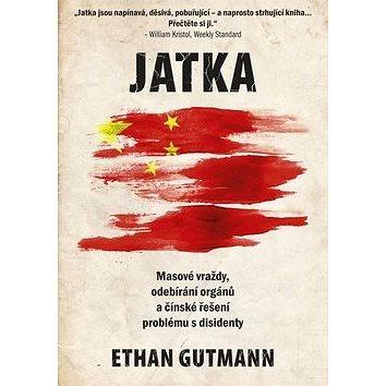 Jatka: Masové vraždy, odebírání orgánů a čínské řešení problému s disidenty (978-80-264-0893-2)