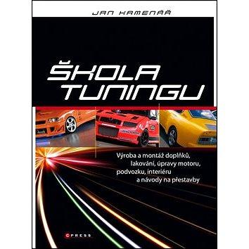 Škola tuningu: Výroba a montáž doplňků, lakování, úpravy motoru, podvozku (978-80-264-0273-2)