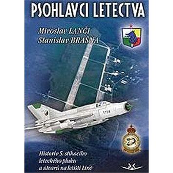 Psohlavci letectva: Historie 5. stíhacího leteckého pluku a útvarů na letišti Líně (978-80-87567-79-1)