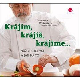 Krájím, krájíš, krájíme...: Nůž v kuchyni a jak na to (978-80-247-5276-1)