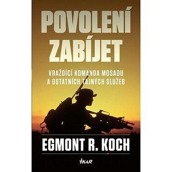 Povolení zabíjet: Vraždící komanda Mosadu a ostatních tajných služeb (978-80-249-2841-8)