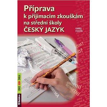 Příprava k přijímacím zkouškám na střední školy Český jazyk (978-80-7346-193-5)
