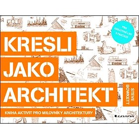 Kresli jako architekt: Kniha aktivit pro milovníky architektury (978-80-247-5675-2)