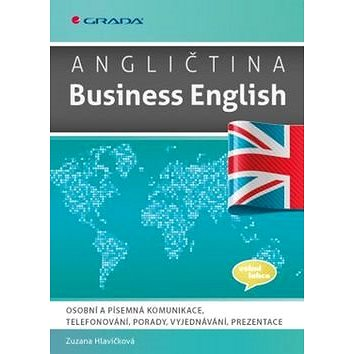 Angličtina Business English: Osobní a písemná komunikace, telefonování, porady, vyjednávání, prezent (978-80-247-5611-0)