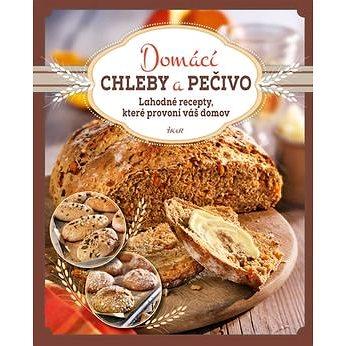 Domácí chleby a pečivo: Lahodné recepty, které provoní váš domov (978-80-249-2873-9)