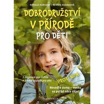 Dobrodružství v přírodě pro děti: Proti nudě (978-80-242-4844-8)