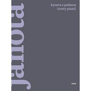 Kytaru s palmou: (texty písní) (978-80-7215-508-8)