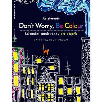 Arteterapie Don´t Worry, Be Colour: Relaxační omalovánky nejen pro dospělé (978-80-7462-920-4)