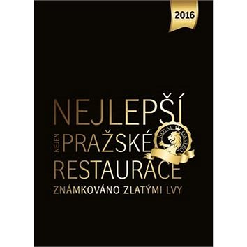 Nejlepší (nejen) pražské restaurace 2016: Známkováno zlatými lvi (978-80-905902-2-9)