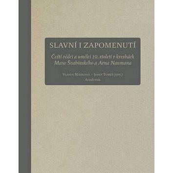 Slavní i zapomenutí: Čeští vědci a umělci 19. století vkresbách M. Švabinského a A. Naumanna (978-80-200-2532-6)