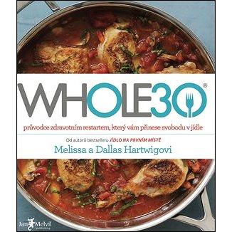 WHOLE30: průvodce zdravotním restartem, který vám přinese svobodu v jídle (978-80-87270-76-9)