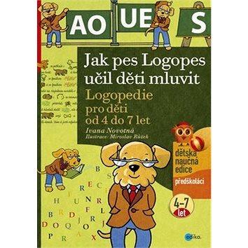 Jak pes Logopes učil děti mluvit: Logopedie pro děti od 4 do 7 let, předškoláci (978-80-266-0855-4)