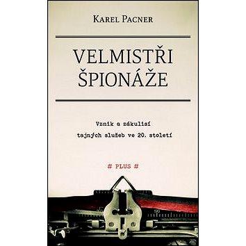 Velmistři špionáže: Vznik a zákulisí tajných služeb ve 20. století (978-80-259-0464-0)