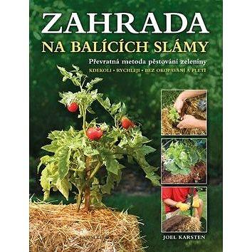 Zahrada na balících slámy: Kdekoli, rychleji, bez okopávání a plerí (978-80-242-4943-8)