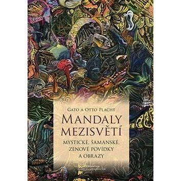 Mandaly mezisvětí: Mystické, šamanské, zenové povídky a obrazy (978-80-7436-058-9)