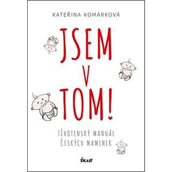 Jsem v tom!: Těhotenský manuál českých maminek (978-80-249-2810-4)