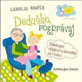 Deduško, rozprávaj: Etiketa pre chlapcov a dievčatká od 3 rokov (978-80-204-3923-9)