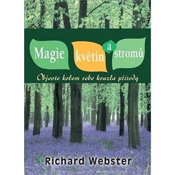 Magie květin a stromů: Objevte kolem sebe kouzla přírody (978-80-7336-806-7)