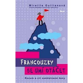 Francouzky se umí otáčet: Rozum a cit zaměstnané ženy (978-80-249-3020-6)