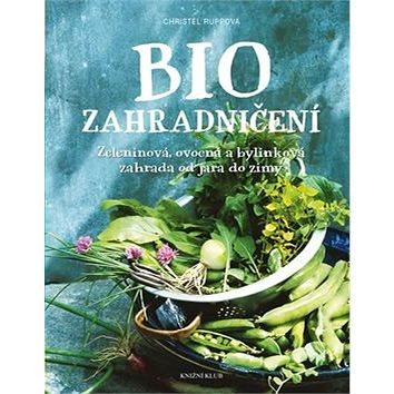 Biozahradničení: Zeleninová, ovocná a bylinková zahrada od jara do zimy (978-80-242-5064-9)