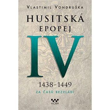 Husitská epopej IV 1438-1449: Za časů bezvládí (978-80-243-6973-0)