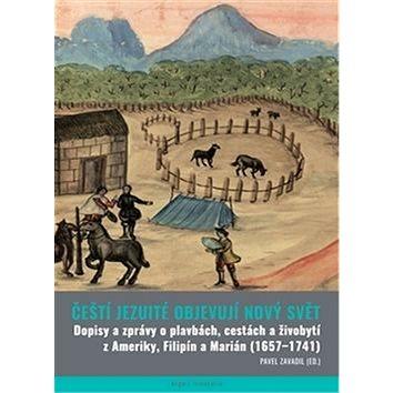 Čeští jezuité objevují Nový svět: Dopisy a zprávy o plavbách, cestách a živobytí z Ameriky, Filipín (978-80-257-1670-0)