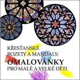 Křesťanské rozety a mandaly: omalovánky pro malé i velké děti (978-80-87580-50-9)