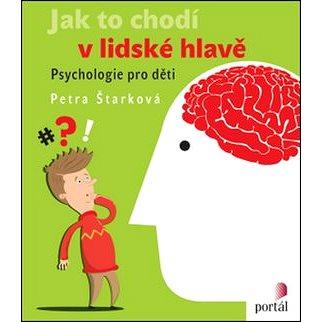 Jak to chodí v lidské hlavě: Psychologie pro děti (978-80-262-1007-8)