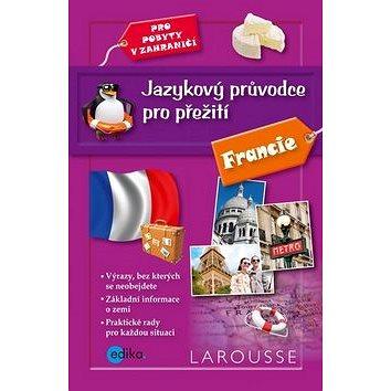 Jazykový průvodce pro přežití Francie: Pro pobyty v zahraničí (978-80-266-0876-9)