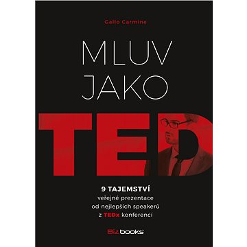 Mluv jako TED: 9 tajemství veřejné prezentace od nejlepších speakerů z TEDx konferencí (978-80-265-0453-5)
