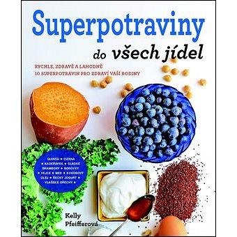 Superpotraviny do všech jídel: Rychle, zdravě a lahodně - snadná cesta, jak jíst dobře! (978-80-7359-483-1)