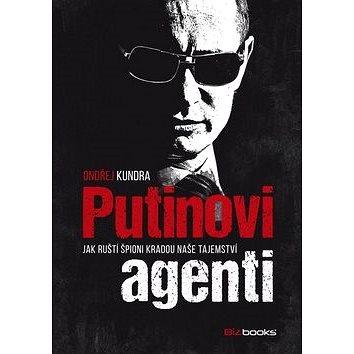 Putinovi agenti: Jak ruští špioni kradou tajemství (978-80-265-0455-9)