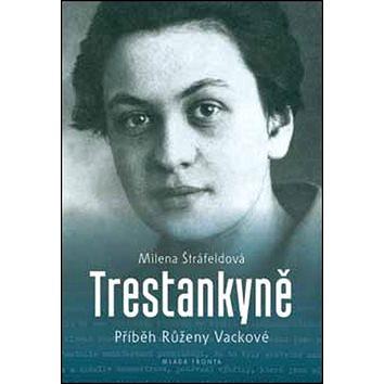 Trestankyně: Příběh Růženy Vackové (978-80-204-3999-4)