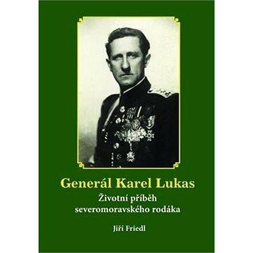 Generál Karel Lukas: Životní příběh severomoravského rodáka (978-80-86438-60-3)