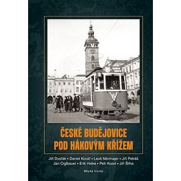 České Budějovice pod hákovým křížem: Nový pohled na okupační každodennost jihočeské metropole (978-80-204-4034-1)