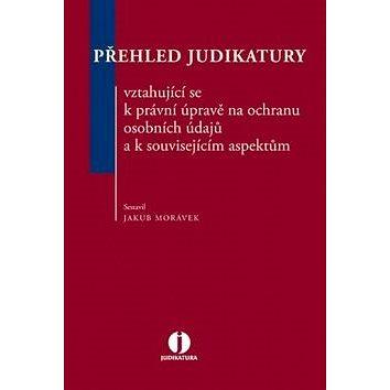 Přehled judikatury vztahující se k právní úpravě na ochranu osobních údajů a k s (978-80-7552-018-0)