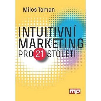 Intuitivní marketing pro 21. století (978-80-7261-399-1)