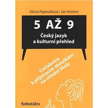 5 až 9 Český jazyk a kulturní přehled: Cvičebnice k přijímacím zkouškám na střední školy (978-80-86817-47-7)