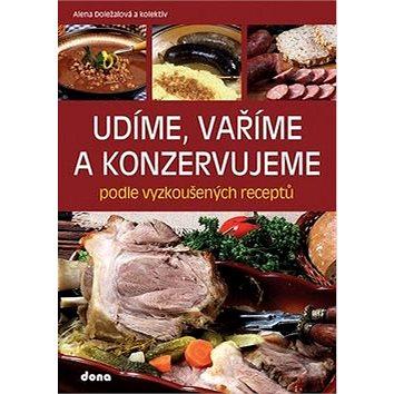 Udíme, vaříme a konzervujeme podle vyzkoušených receptů (978-80-7322-192-8)