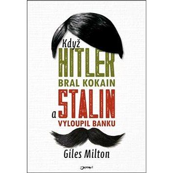 Když Hitler bral kokain a Stalin vyloupil banku (978-80-7462-935-8)