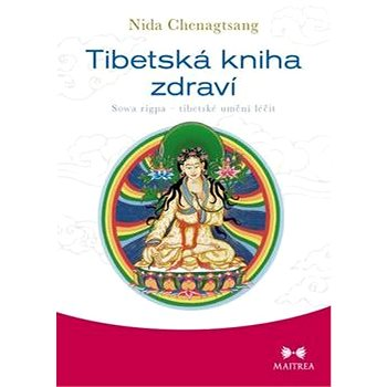Tibetská kniha zdraví: Sowa rigpa - tibetské umění léčit (978-80-7500-145-0)