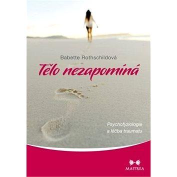 Tělo nezapomíná: Psychovyziologie a léčba traumatu (978-80-7500-122-1)
