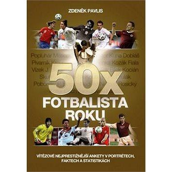 50x Fotbalista roku: Vítězové nejprestižnější ankety v portrétech, faktech a statistikách (978-80-7505-327-5)
