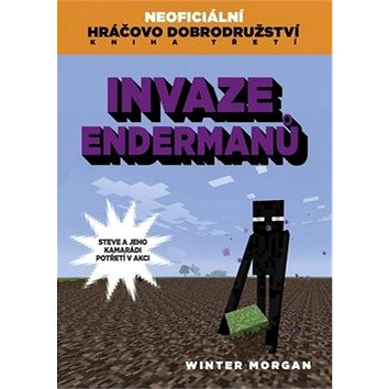 Invaze Endermanů: Neoficiální hráčovo dobrodružství Kniha třetí (978-80-251-4651-4)